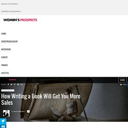 How Writing a Book Will Get You More Sales - Women's Prospects