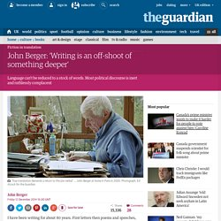 John Berger: 'Writing is an off-shoot of something deeper'