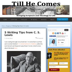 Writing Tips from C. S. Lewis - Till He Comes