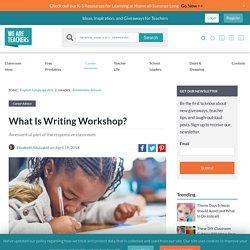 What Is Writing Workshop and How Do I Use It in the Classroom?