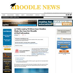 12 Video and 4 Written Case Studies Make the Case for Moodle @CityUniLondon