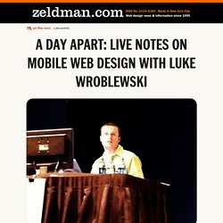 A Day Apart: Live Notes on Mobile Web Design with Luke Wroblewski