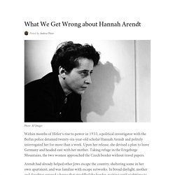 What We Get Wrong about Hannah Arendt