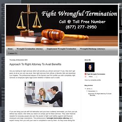 Fight Wrongful Termination: Approach To Right Attorney To Avail Benefits