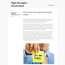 How To Hire A Wrongful Termination Lawyer