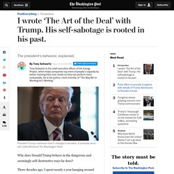 I wrote 'The Art of the Deal' with Trump. His self-sabotage is rooted in his past.