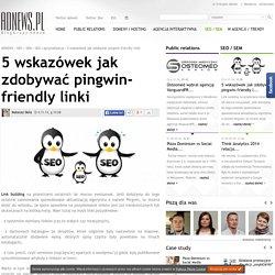 5 wskazówek jak zdobywać pingwin-friendly linki