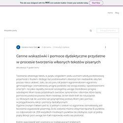 Cenne wskazówki i pomoce dydaktyczne przydatne w procesie tworzenia własnych tekstów pisanych