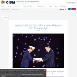 Wuhan 2019 7th CISM Military World Games Bids Adieu in Style