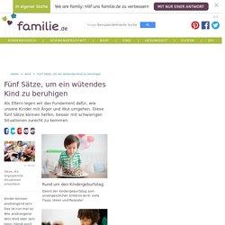Fünf Sätze, um ein wütendes Kind zu beruhigen - Familie.de