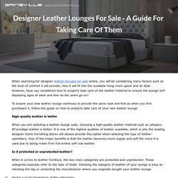 Designer Leather Lounges For Sale - A Guide For Taking Care Of Them