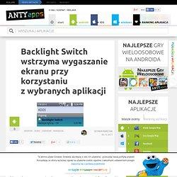 Backlight Switch wstrzyma wygaszanie ekranu przy korzystaniu z wybranych aplikacji