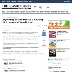 Wyoming patrol arrests 2 hauling 292 pounds of marijuana - Roanoke Times: Wire