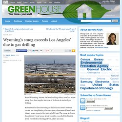 Wyoming's smog exceeds Los Angeles' due to gas drilling - Green House