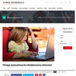 Thinga wyszukiwarka dedykowana dzieciom