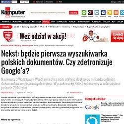 Nekst - polska wyszukiwarka internetowa - Instytut Podstaw Informatyki PAN i Politechnika Wrocławska pracują nad polskim odpowiednikiem Google - wyszukiwarka internetowa Nekst