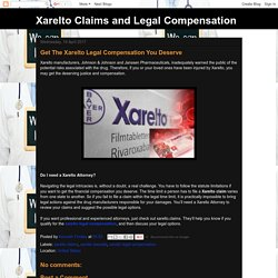 Xarelto Claims and Legal Compensation: Get The Xarelto Legal Compensation You Deserve