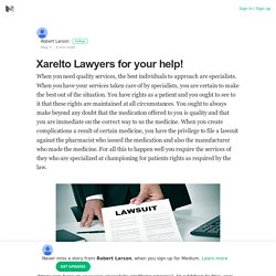 Xarelto Lawyers for your help! – Robert Larson – Medium
