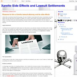 Xarelto Side Effects and Lawsuit Settlements: Reasons to hire a Xarelto lawsuit attorney and its side effects