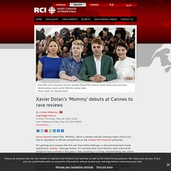 Rcinet.ca/en/2014/05/22/xavier-dolans-mommy-debuts-at-cannes-to-rave-reviews/