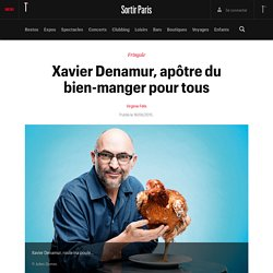Xavier Denamur, apôtre du bien-manger pour tous - Sortir