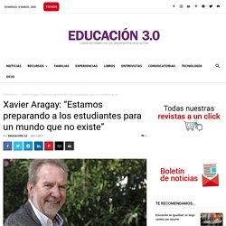 Xavier Aragay: Preparando a estudiantes para un mundo que no existe