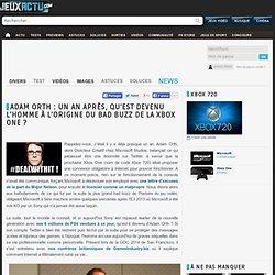 Xbox One : un an après, qu'est devenu Adam Orth ?