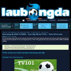 Xem bóng đá CHẤT LƯỢNG – Trực tiếp HD tại TV101 – Tivis.101vn.com