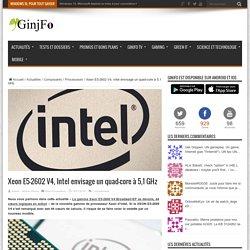 18/01/16 Xeon E5-2602 V4, Intel envisage un quad-core à 5,1 GHz