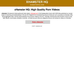 Xhamster HQ! Most popular tube videos from x Hamster