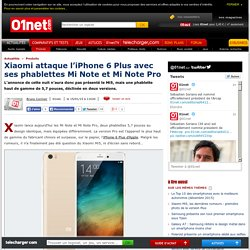 Xiaomi attaque l'iPhone 6 Plus avec ses phablettes Mi Note et Mi Note Pro