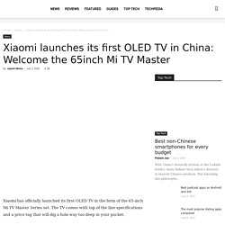 Xiaomi launches its first OLED TV in China: Welcome the 65inch Mi TV Master