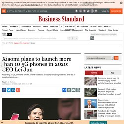 Xiaomi plans to launch more than 10 5G phones in 2020: CEO Lei Jun