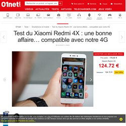 Xiaomi Redmi 4X : le test complet - 01net.com