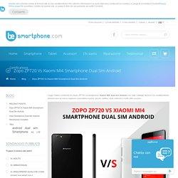 Blog - Zopo ZP720 Vs Xiaomi MI4 Smartphone Dual Sim Android