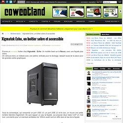 Xigmatek Echo, un boitier sobre et accessible - Boîtiers/racks