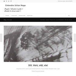 XIII. Veni, vidi, vixi – Entendre Victor Hugo