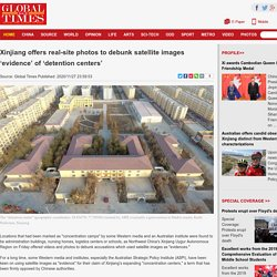Xinjiang offers real-site photos to debunk satellite images 'evidence' of 'detention centers' - Global Times