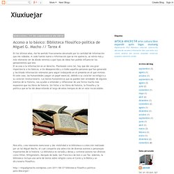 Xiuxiuejar: Acceso a lo básico: Biblioteca filosófico-política de Miguel G. Macho // Tarea 4