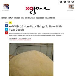 xoFOOD: 10 Non-Pizza Things To Make With Pizza Dough