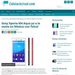 Sony Xperia M4 Aqua ya a la venta en México con Telcel - Celular Actual México