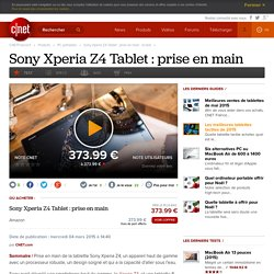 Sony Xperia Z4 Tablet : prise en main : le test