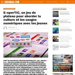 E-xperTIC, un jeu de plateau pour aborder la culture et les usages numériques avec les jeunes – Ludovia Magazine