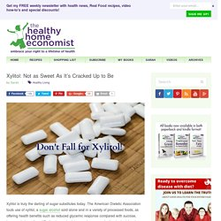 Xylitol: Not as Sweet As It's Cracked Up to Be