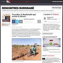 Yacouba, le Burkinabè qui arrête le désert