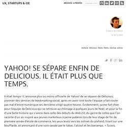 Yahoo! se sépare enfin de Delicious. Il était plus que temps. : Ergonomie Web, Expérience Utilisateur et Ruby On Rails