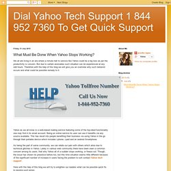 Dial Yahoo Tech Support 1 844 952 7360 To Get Quick Support: What Must Be Done When Yahoo Stops Working?