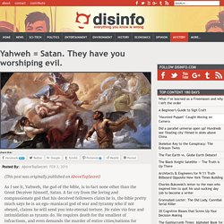 Yahweh = Satan. They have you worshiping evil.