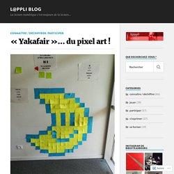 «Yakafair»… du pixel art ! – L@ppli blog