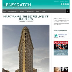 Marc Yankus: The Secret Lives of Buildings